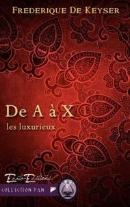Frédérique de Keyser - Les Luxurieux Tome 4 : De A à X.