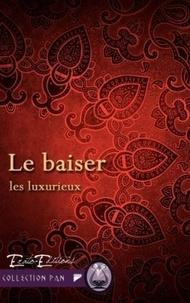 Frédérique de Keyser - Les Luxurieux Tome 5 : Le baiser.