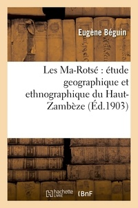 Beguin - Les Ma-Rotsé : étude geographique et ethnographique du Haut-Zambèze.