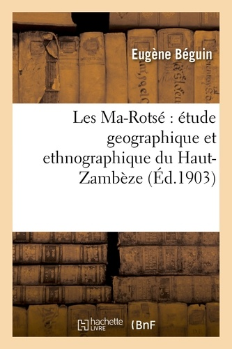 Les Ma-Rotsé : étude geographique et ethnographique du Haut-Zambèze