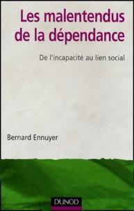 Bernard Ennuyer - Les malentendus de la dépendance - De l'incapacité au lien social.