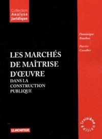 Dominique Bouchon et Patrice Cossalter - Les marchés de maîtrise d'oeuvre dans la construction publique.