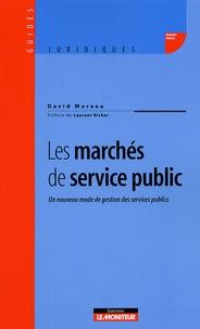 David Moreau - Les marchés de service public - Un nouveau mode de gestion des services publics.