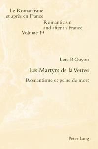 Loïc Guyon - Les Martyrs de la Veuve - Romantisme et peine de mort.