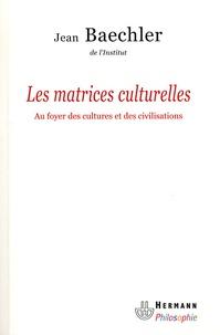 Jean Baechler - Les matrices culturelles.