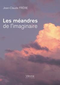 Jean-Claude Frère - Les méandres de l'imaginaire.