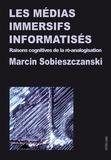 Marcin Sobieszczanski - Les médias immersifs informatisés - Raisons cognitives de la ré-analogisation.