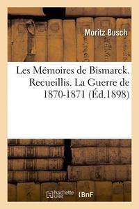 Busch - Les Mémoires de Bismarck. La Guerre de 1870-1871 Tome 1.