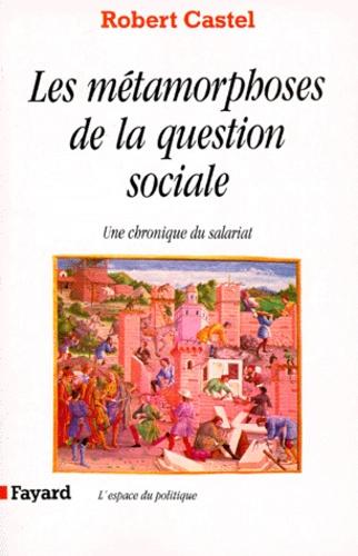 LES METAMORPHOSES DE LA QUESTION SOCIALE. Une chronique du salariat