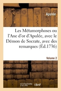 Apulée et De saint-martin Compain - Les Métamorphoses ou l'Ane d'or d'Apulée, avec le Démon de Socrate, avec des remarques. Volume 2.