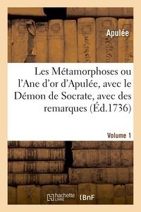 Apulée et De saint-martin Compain - Les Métamorphoses ou l'Ane d'or d'Apulée, avec le Démon de Socrate, avec des remarques. Volume 1.