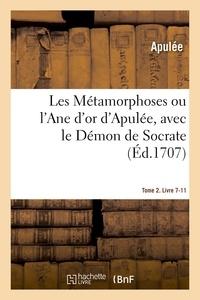 Apulée - Les metamorphoses ou l'ane d'or d'apulee. tome 2. livre 7-11 - avec le demon de socrate, traduits en.