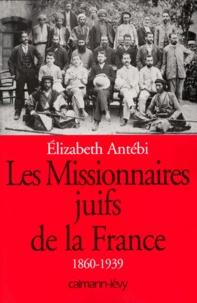 Elizabeth Antébi - Les missionnaires juifs de la France - 1860-1939.