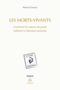 Ninon Chavoz - Les morts-vivants - Comment les auteurs du passé habitent la littérature présente.