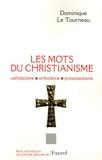 Dominique Le Tourneau - Les mots du christianisme - Catholicisme, protestantisme, orthodoxie.