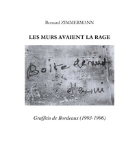 Bernard Zimmermann - Les Murs avaient la rage - Graffitis de Bordeaux (1993-1996).