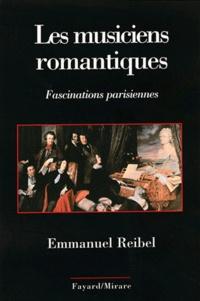 Emmanuel Reibel - Les musiciens romantiques - Fascinations parisiennes.