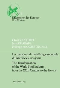 Charles Barthel et Ivan Kharaba - Les mutations de la sidérurgie mondiale du XXe siècle à nos jours.