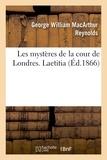 George William MacArthur Reynolds - Les mystères de la cour de Londres. Laetitia.