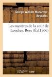 George William MacArthur Reynolds - Les mystères de la cour de Londres. Rose.