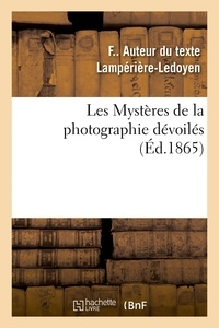 F Lampérière-ledoyen - Les Mystères de la photographie dévoilés ou Méthode élémentaire raisonnée à l'aide de laquelle.
