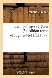 Frédéric Zurcher - Les naufrages célèbres (3e édition revue et augmentée) (Éd.1877).