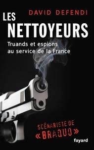 David Defendi - Les nettoyeurs - Truands et espions au service de la France, des années 1930 à nos jours.
