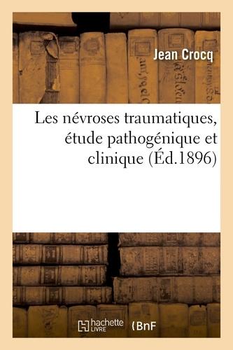 Jean Crocq - Les névroses traumatiques, étude pathogénique et clinique.