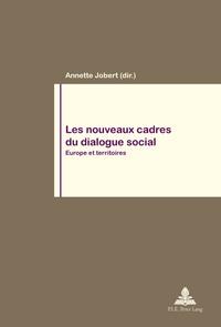Annette Jobert - Les nouveaux cadres du dialogue social - Europe et territoires.