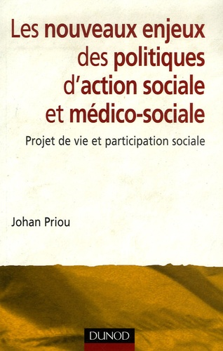 Johan Priou - Les nouveaux enjeux des politiques d'action sociale et médico-sociale - Projet de vie et participation sociale.