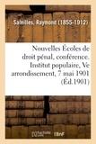 Raymond Saleilles - Les Nouvelles Écoles de droit pénal, conférence. Institut populaire du Ve arrondissement, 7 mai 1901.