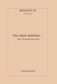 Jean Pierre Bergeon - Les objets inanimés... - ...Qui n'en pensent pas moins !.