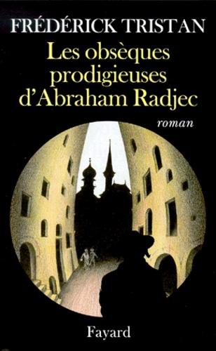 Frédérick Tristan - Les obsèques prodigieuses d'Abraham Radjec.