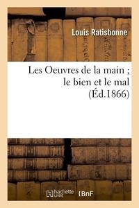 Louis Ratisbonne - Les Oeuvres de la main ; le bien et le mal, (Éd.1866).