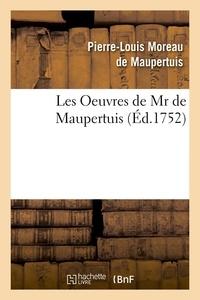 Pierre-Louis Moreau de Maupertuis - Les Oeuvres de Mr de Maupertuis (Éd.1752).