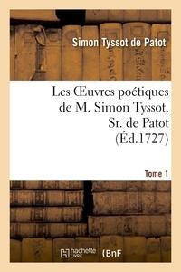Simon Tyssot de Patot - Les oeuvres poétiques de M. Simon Tyssot, Sr. de Patot,Tome 1.