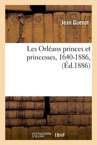 Jean Guenot - Les Orléans princes et princesses, 1640-1886, (Éd.1886).