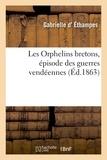 Gabrielle Éthampes (d') - Les Orphelins bretons, épisode des guerres vendéennes.