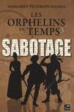Margaret Peterson Haddix - Les orphelins du temps Tome 3 : Sabotage.