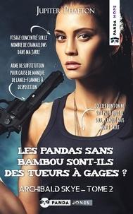 Jupiter Phaeton - Archibald Skye 2 : Les pandas sans bambou sont-ils des tueurs à gages ?.
