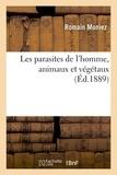 Romain Moniez - Les parasites de l'homme, animaux et végétaux.