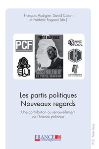 François Audigier et David Colon - Les partis politiques - Nouveaux regards - Une contribution au renouvellement de l'histoire politique.