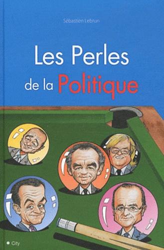 Sébastien Lebrun - Les perles des politiques.