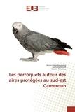 Serge Alexis Kamgang et Zacharie Nzooh - Les perroquets autour des aires protégées au sud-est Cameroun.