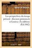 Gasparin - Les perspectives du temps présent : discours prononcés à Genève 3e édition.