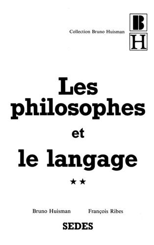 François Ribes et Bruno Huisman - Les philosophes et le langage - Tome 2, les grands textes philosophiques sur le langage.