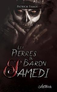 Patrick Tissot - Les Pierres du Baron Samedi.