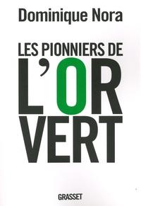 Dominique Nora - Les pionniers de l'or vert - Ils inventent le XXIe siècle.