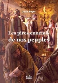 Jean Boyer - Les pires ennemis de nos peuples.