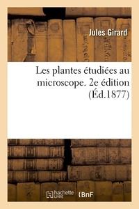 Jules Girard - Les plantes étudiées au microscope. 2e édition.